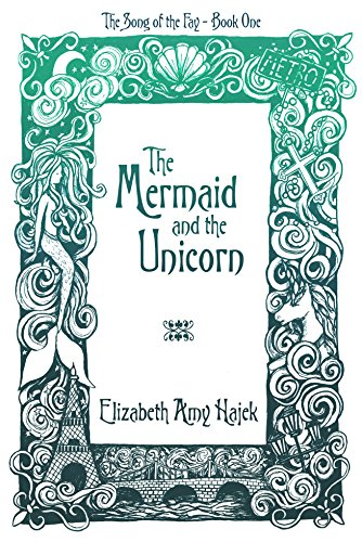 Cover of the Mermaid and the Unicorn by Elizabeth Amy Hajek.